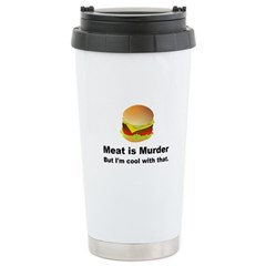 Meat is murder But I'm OK with that Travel Mug