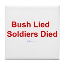 """Bush Lied Soldiers Died"" Tile Coaster"