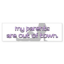 My Parents Are Out of Town Bumper Bumper Sticker