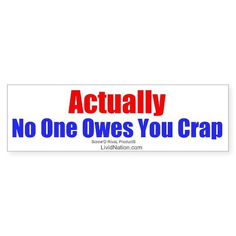 No One Owes You Crap - Bumper Sticker