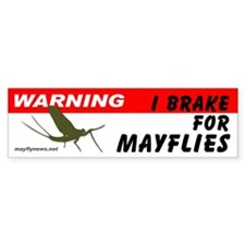Warning I Brake for Mayflies - Bumper Bumper Sticker