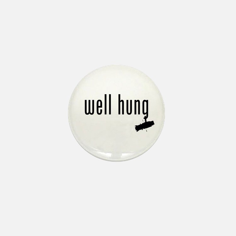 well hung Mini Button