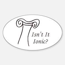 Isn't It Ionic? Oval Decal