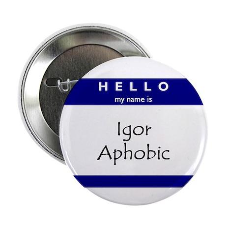 """Igor Aphobic 2.25"""" Button (100 pack)"""