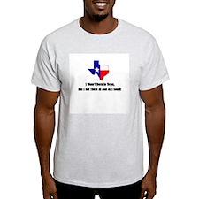 I Wasn't Born in Texas T-Shirt