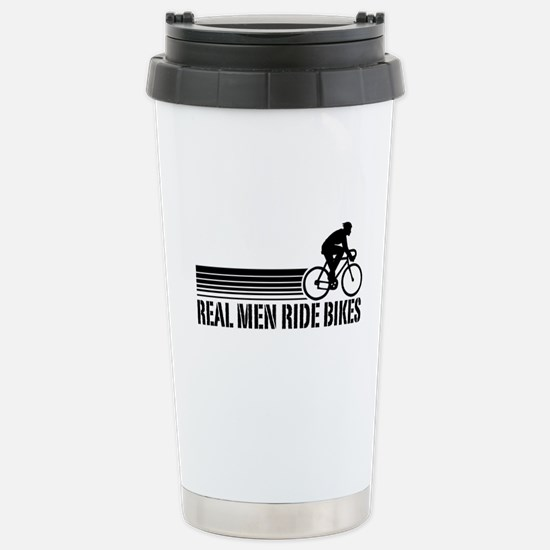Real Men Ride Bikes Stainless Steel Travel Mug