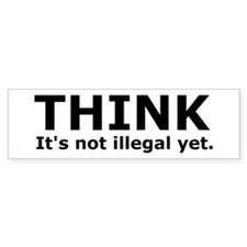 Think it's not illegal yet. Bumper Bumper Sticker