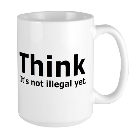 Think it's not illegal yet. Large Mug