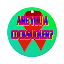 ARE YOU A COCKSUCKER? Ornament (Round)