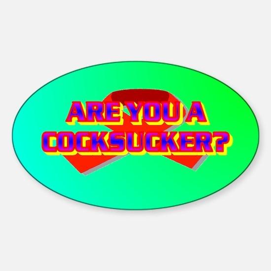 ARE YOU A COCKSUCKER? Sticker (Oval)