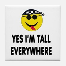 YES,I'M TALL EVERYWHERE Tile Coaster