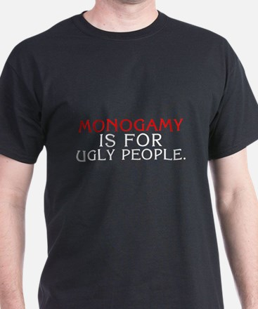 Monogamy is for Ugly People Black T-Shirt