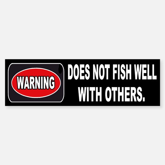 WARNING! DOES NOT FISH WELL W/OTHERS - Bumper Bumper Sticker
