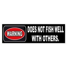 WARNING! DOES NOT FISH WELL W/OTHERS - Bumper Sticker
