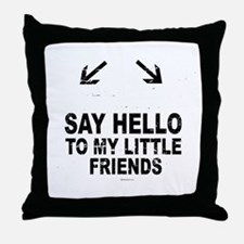 Say hello to my little friends ~  Throw Pillow