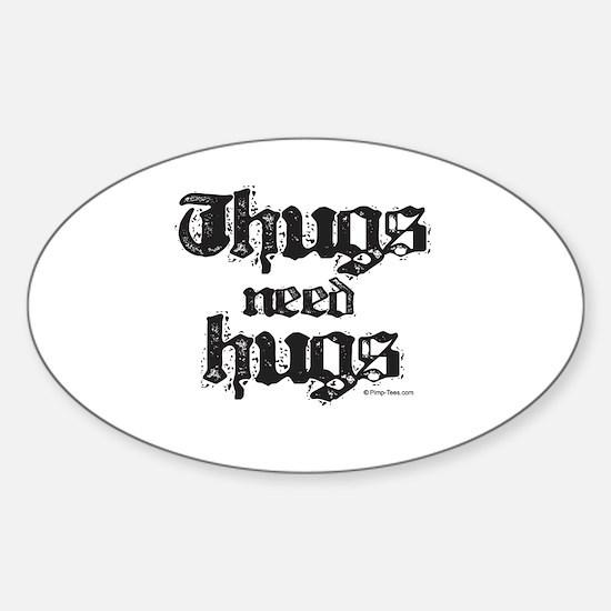 Thugs need hugs ~ Oval Decal