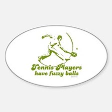 Tennis players have fuzzy balls ~ Oval Decal
