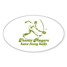Tennis players have fuzzy balls ~ Oval Stickers