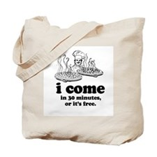 I come in 30 minutes, or it's free. -  Tote Bag