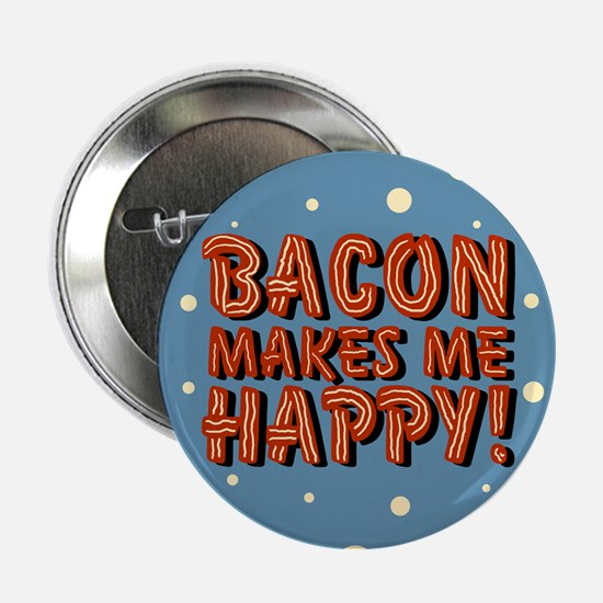 "Bacon Makes Me Happy 2.25"" Button"