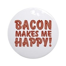 Bacon Makes Me Happy Ornament (Round)