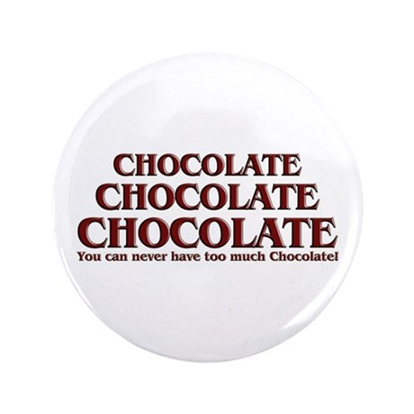 """Too Much Chocolate 3.5"""" Button"""