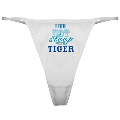 I Did Not Sleep With Tiger Classic Thong