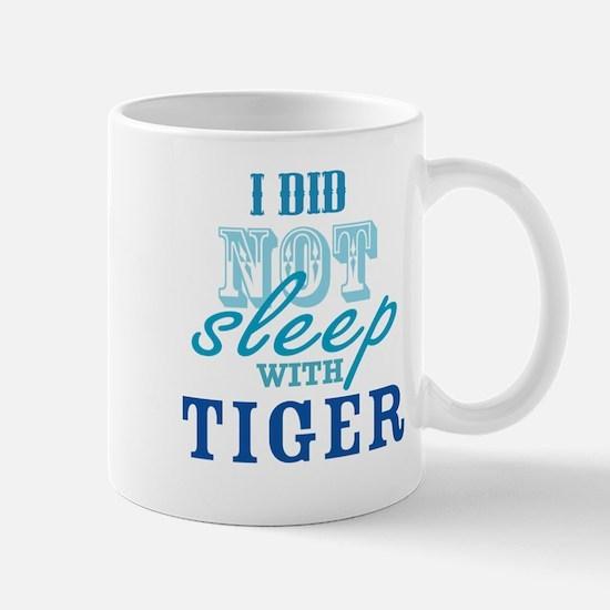 I Did Not Sleep With Tiger Mug
