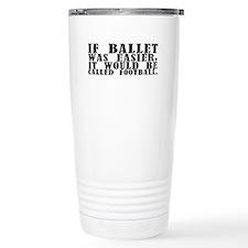 """""""If Ballet Was"""" Travel Mug"""