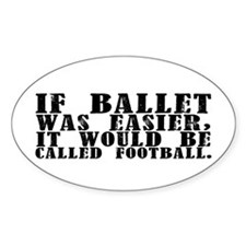 """If Ballet Was"" Oval Decal"