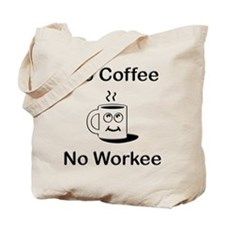 No Coffee No Workee Tote Bag