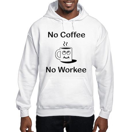 No Coffee No Workee Hooded Sweatshirt