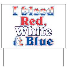 I Bleed Red White Blue Yard Sign