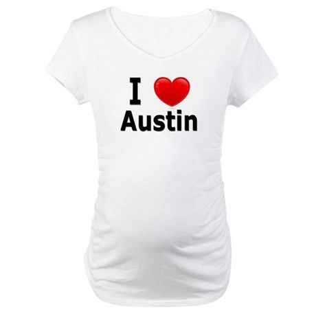 I Love Austin Maternity T-Shirt