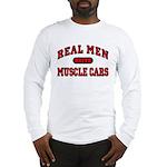 Real Men Drive Muscle Cars Long Sleeve T-Shirt