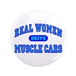 "Real Women Drive Muscle Cars III 3.5"" Button"