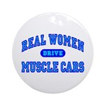 Real Women Drive Muscle Cars III Ornament (Round)