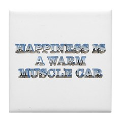 Happiness is a Warm Muscle Car Coaster Tile