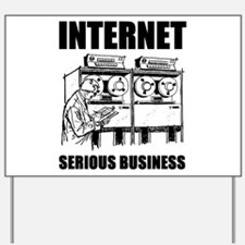 Internet is Serious Business Yard Sign