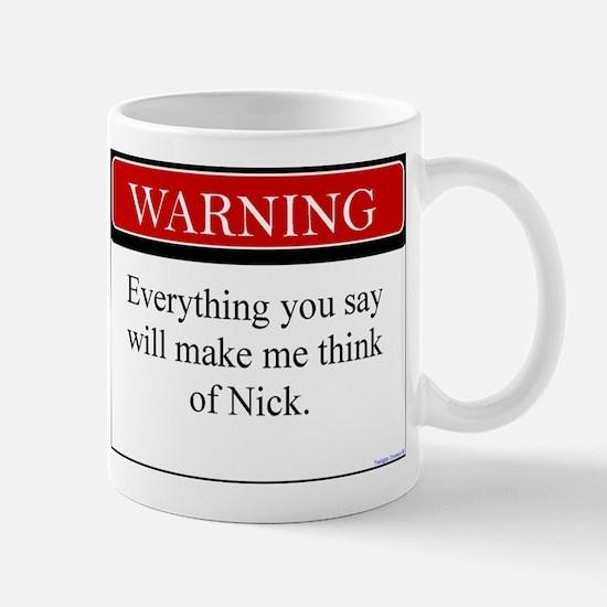 Everything You Say...Nick Mug