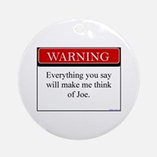 Everything You Say...Joe Ornament (Round)