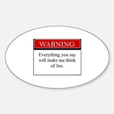 Everything You Say...Joe Oval Decal