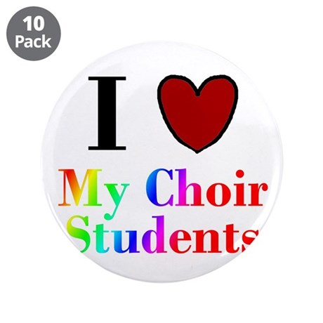 "I Love My Choir Students 3.5"" Button (10 pack)"