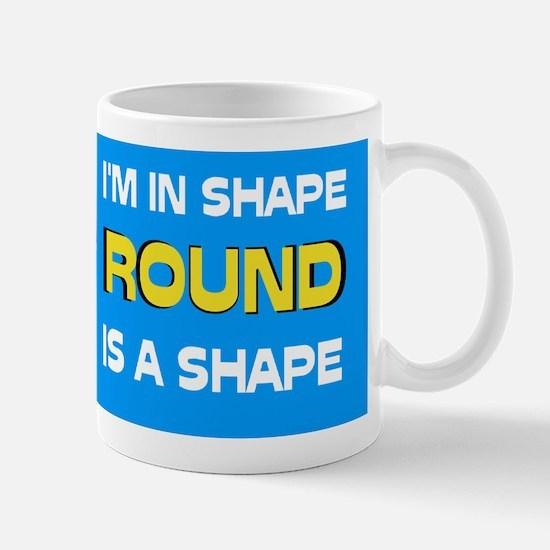 ROUND IS A PRETTY SHAPE - Mug