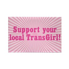 Support Your Local TransGirl Rectangle Magnet