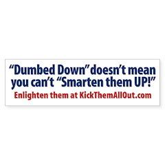 Smarten Up Dumbed Down Bumper Sticker (10 pk)