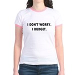 I Don't Worry. I Budget. Jr. Ringer T-Shirt