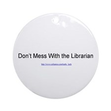 Don't Mess With the Librarian Ornament (Round)