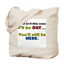 I'll Be Out Tote Bag