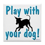 Play With Your Dog Tile Coaster